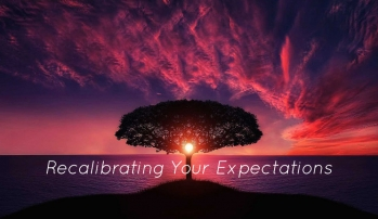 Recalibrating Your Expectations