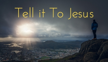 Tell It To Jesus
